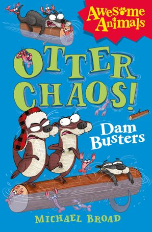 Otter Chaos - The Dam Busters (Awesome Animals) eBook  by Michael Broad