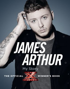 james-arthur-my-story-the-official-x-factor-winners-book