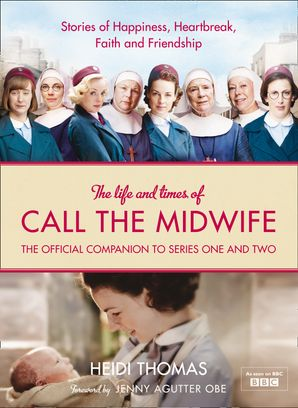 The Life and Times of Call the Midwife Hardcover TV tie-in edition by Heidi Thomas