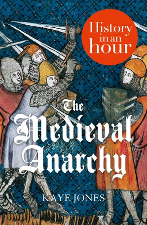 The Medieval Anarchy: History in an Hour eBook  by