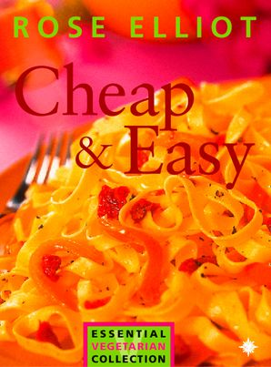 Cheap and Easy Vegetarian Cooking on a Budget (The Essential Rose Elliot) eBook  by Rose Elliot