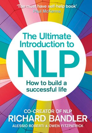 The Ultimate Introduction to NLP: How to build a successful life Paperback  by Richard Bandler