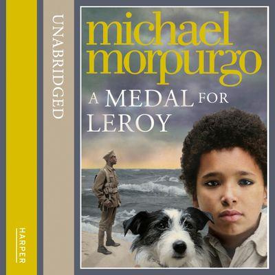 A Medal for Leroy - Michael Morpurgo, Read by Brian Trueman and Mairi Macfarlane