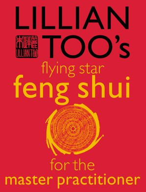 Lillian Too's Flying Star Feng Shui For The Master Practitioner eBook  by Lillian Too