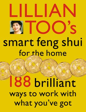 Lillian Too's Smart Feng Shui For The Home: 188 brilliant ways to work with what you've got eBook  by Lillian Too