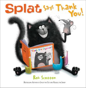 Splat Says Thank You! Paperback  by Rob Scotton