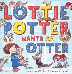 Lottie Potter Wants an Otter Paperback  by Jeanne Willis