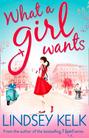 What a Girl Wants Paperback  by Lindsey Kelk