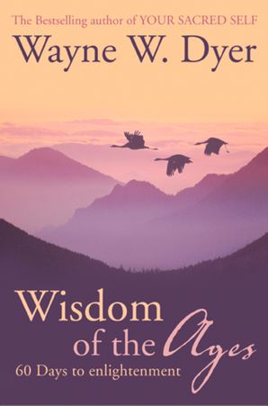 Wisdom of The Ages: 60 Days to Enlightenment eBook  by Dr. Wayne W. Dyer