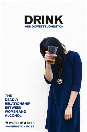 Drink: The Deadly Relationship Between Women and Alcohol Paperback  by Ann Dowsett Johnston