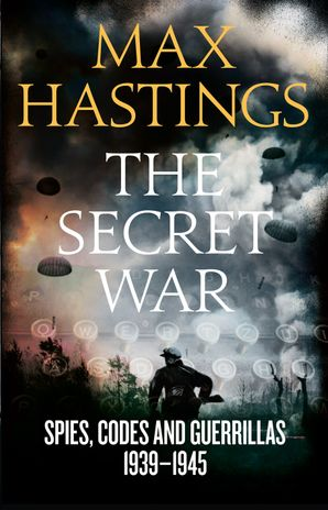 The Secret War Hardcover  by Sir Max Hastings