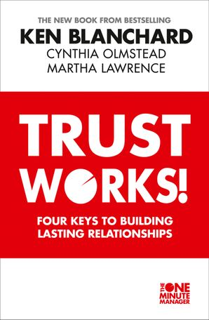 Trust Works: Four Keys to Building Lasting Relationships Paperback  by Kenneth Blanchard