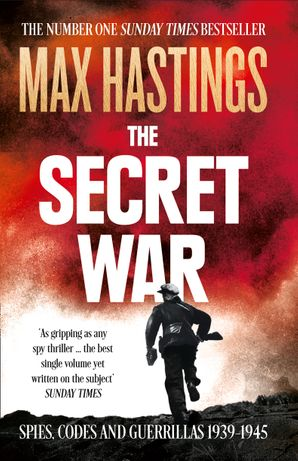 The Secret War: Spies, Codes and Guerrillas 1939–1945 Paperback  by Sir Max Hastings
