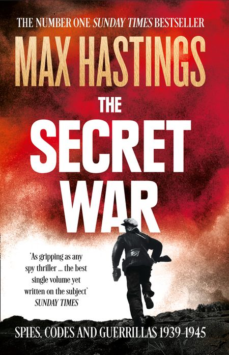 The Secret War: Spies, Codes and Guerrillas 1939–1945 - Max Hastings