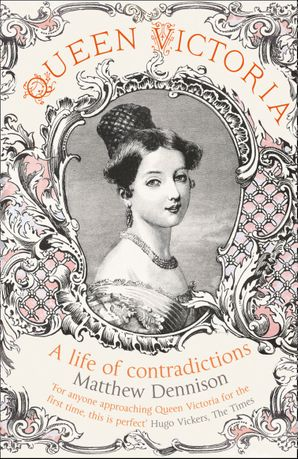 Queen Victoria: A Life of Contradictions Paperback  by Matthew Dennison