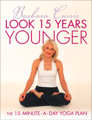 Look 15 Years Younger: The 15-Minute-a-Day Yoga Plan eBook  by Barbara Currie