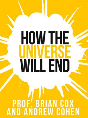 Prof. Brian Cox's How The Universe Will End eBook  by Prof. Brian Cox