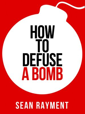 How to Defuse a Bomb eBook  by Sean Rayment