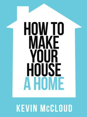 Kevin McCloud's How to Make Your House a Home eBook  by Kevin McCloud