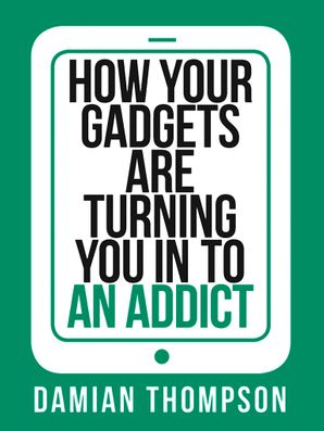 How your gadgets are turning you in to an addict