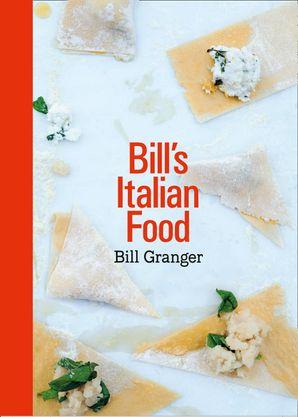 Bill's Italian Food Hardcover  by Bill Granger