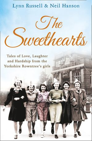 The Sweethearts: Tales of love, laughter and hardship from the Yorkshire Rowntree's girls Paperback  by