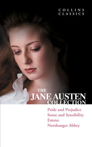 The Jane Austen Collection: Pride and Prejudice, Sense and Sensibility, Emma and Northanger Abbey (Collins Classics) eBook  by Jane Austen