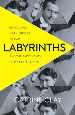 Labyrinths: Emma Jung, Her Marriage to Carl and the Early Years of Psychoanalysis Paperback  by Catrine Clay