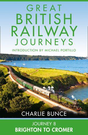 Journey 8: Brighton to Cromer eBook  by Charlie Bunce