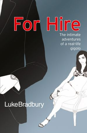 For Hire: The Intimate Adventures of a Gigolo Paperback  by Luke Bradbury