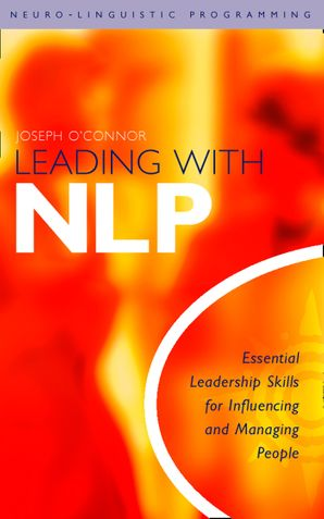 Leading With NLP: Essential Leadership Skills for Influencing and Managing People eBook  by Joseph O'Connor