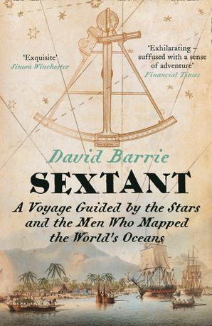 Sextant: A Voyage Guided by the Stars and the Men Who Mapped the World's Oceans Paperback  by David Barrie