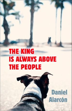 The King Is Always Above the People Paperback  by Daniel Alarcón