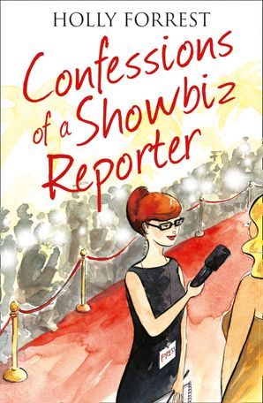Confessions of a Showbiz Reporter eBook  by Holly Forrest