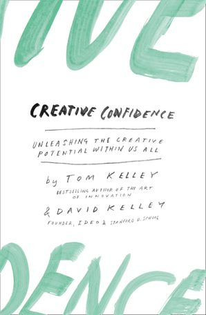 Creative Confidence: Unleashing the Creative Potential Within Us All eBook  by David Kelley