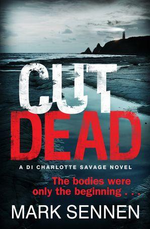 CUT DEAD: A DI Charlotte Savage Novel Paperback  by Mark Sennen