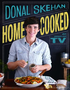 Home Cooked Hardcover  by Donal Skehan