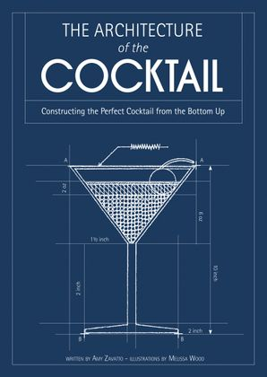 The Architecture of the Cocktail: Constructing The Perfect Cocktail From The Bottom Up Hardcover  by