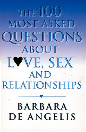 The 100 Most Asked Questions About Love, Sex and Relationships eBook  by Barbara De Angelis, Ph.D.