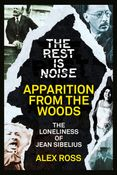 The Rest Is Noise Series: Apparition from the Woods: The Loneliness of Jean Sibelius