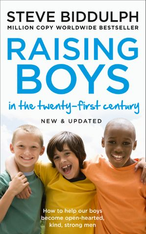 Raising Boys in the 21st Century: Completely Updated and Revised eBook New and updated edition by