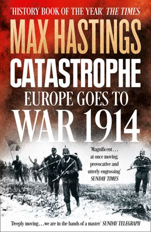Catastrophe: Europe Goes to War 1914 Paperback  by Sir Max Hastings