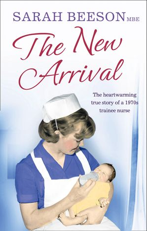 The New Arrival: The Heartwarming True Story of a 1970s Trainee Nurse eBook  by Sarah Beeson