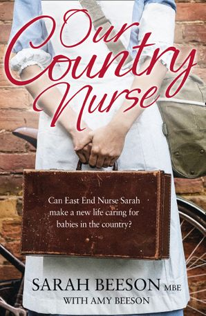 Our Country Nurse: Can East End Nurse Sarah find a new life caring for babies in the country? Paperback  by Sarah Beeson