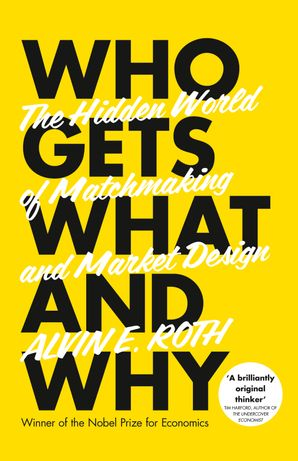 Who Gets What - And Why: The Hidden World of Matchmaking and Market Design eBook  by Alvin Roth
