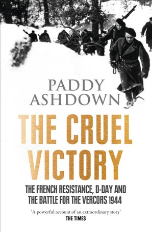 The Cruel Victory: The French Resistance, D-Day and the Battle for the Vercors 1944 Paperback  by Paddy Ashdown