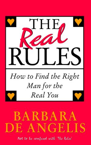 The Real Rules: How to Find the Right Man for the Real You eBook  by Barbara De Angelis, Ph.D.