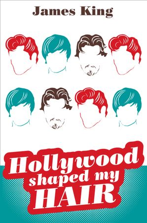 HOLLYWOOD SHAPED MY HAIR eBook  by James King