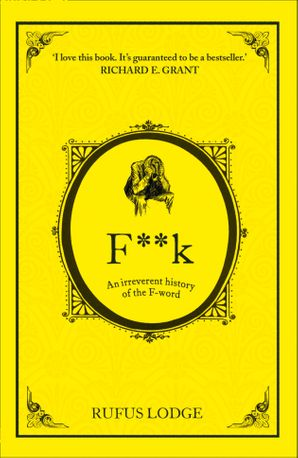 F**k: An Irreverent History of the F-Word eBook  by Rufus Lodge