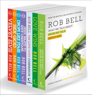 The Complete Rob Bell: His Seven Bestselling Books, All in One Place eBook  by Rob Bell